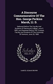 A Discourse Commemorative Of The Hon. George Perkins Marsh, Ll. D.: Delivered Before The Faculty And Students Of Dartmouth...