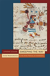 Sweeping the Way: Divine Transformation in the Aztec Festival of Ochpaniztli