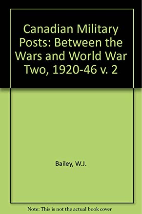 Canadian Military Posts: Between the Wars and World War Two, 1920-46 v. 2