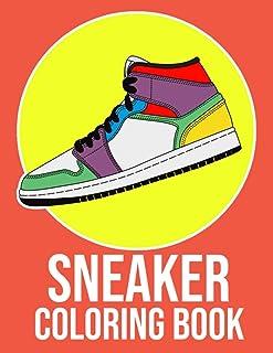 Sneaker Coloring Book: A Stress Relieving Colouring Book For Sneakerhead & Kicks Collectors   Urban Sneaker Coloring Book ...