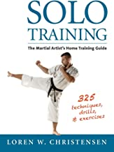 Solo Training: The Martial Artist's Home Training Guide