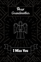 Dear Grandmother I Miss You: Write Letters To your Grandmother In Heaven: grief journal for men, women and teens, for anyo...