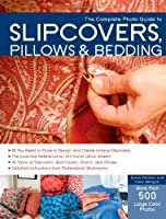 The Complete Photo Guide to Slipcovers, Pillows, and Bedding by Karen Erickson Carol Zentgraf(2014-02-01)