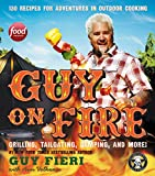 Guy on Fire: 130 Recipes for Adventures in Outdoor Cooking
