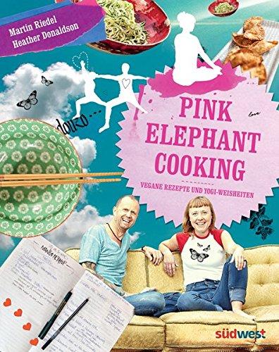 Pink Elephant Cooking: Vegane Rezepte und Yogi-Weisheiten