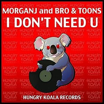 I Don't Need U