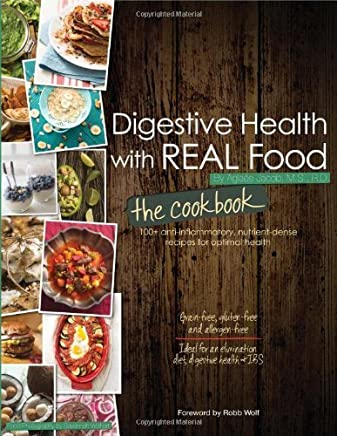 Digestive Health with REAL Food: The Cookbook by Aglaee Jacob Foreword by Robb Wolf(2014-01-17)