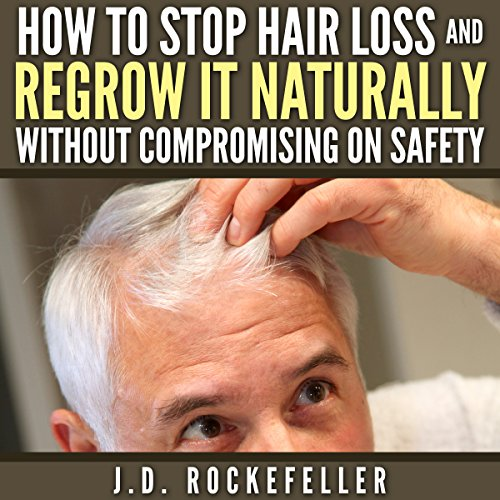 How to Stop Hair Loss and Regrow It Naturally Without Compromising on Safety audiobook cover art