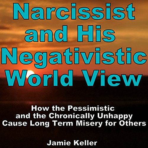 Narcissist and his Negativistic Worldview audiobook cover art