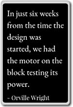 In just six weeks from the time the design w... - Orville Wright quotes fridge magnet, Black