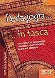 Pedagogia... in tasca - Nozioni essenziali: Dalle origini...