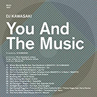 YOU AND THE MUSIC compiled by DJ KAWASAKI