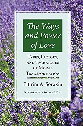 The Ways and Power of Love: Types, Factors, and Techniques of Moral Transformation by Sorokin, Pitirim Aleksandrovich (2002) Paperback