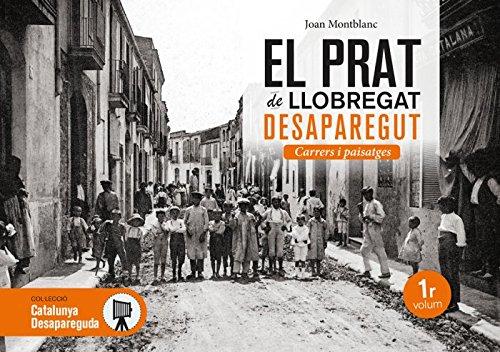 El Prat de Llobregat desaparegut. Carrers i paisatges: 19 (Catalunya desapareguda)