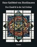 Hans Gottfried von Stockhausen: Band 2: Das Glasbild in der Architektur Architectural Stained Glass