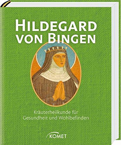 Hildegard von Bingen: Kräuterheilkunde für Gesundheit und Wohlbefinden