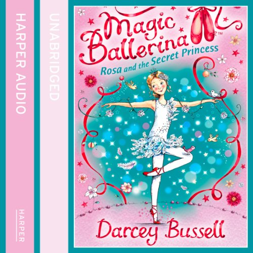 Magic Ballerina (7) - Rosa and the Secret Princess audiobook cover art
