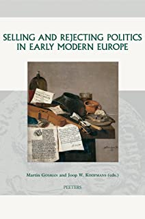Selling and Rejecting Politics in Early Modern Europe: 25