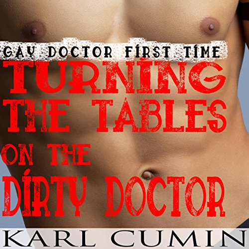 Gay Doctor First Time: Turning the Tables on the Dirty Doctor audiobook cover art