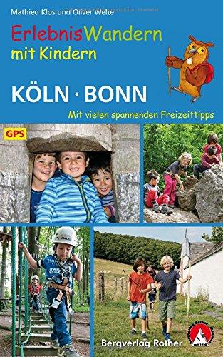 Erlebniswandern mit Kindern Köln - Bonn: Mit vielen spannenden Freizeittipps. 35 Wanderungen und zahlreiche Ausflüge. Mit GPS-Daten (Rother Wanderbuch)