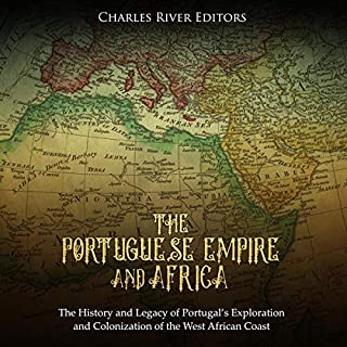 The Portuguese Empire and Africa     The History and Legacy of Portugal's Exploration and Colonization of the West African Coast              Written by:                                                                                                                                 Charles River Editors                               Narrated by:                                                                                                                                 Bill Hare                      Length: 1 hr and 29 mins     Not rated yet     Overall 0.0