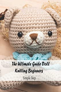 The Ultimate Guide Doll Knitting Beginners: Simple Step: Doll Knitting DIY