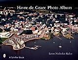 Havre de Grace: A Photo Album (Schiffer Books)