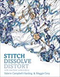 Stitch, Dissolve, Distort with Machine Embroidery - Valerie Campbell-Harding
