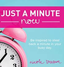 Just a Minute Now: Be inspired to steal back a minute in your busy day.
