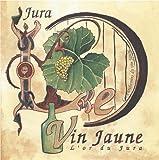 Le Vin Jaune, l'Or du Jura (Les Parchemins du Vin Jaune)