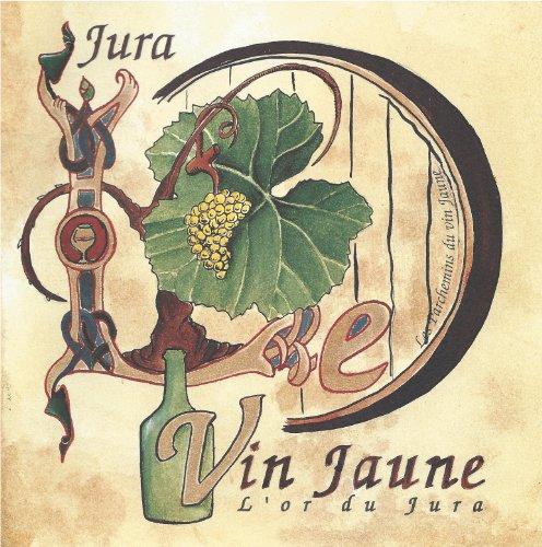 Le Vin Jaune, l'Or du Jura (Les Parchemins du Vin Jaune) (French Edition)