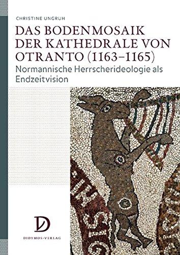 Das Bodenmosaik der Kathedrale von Otranto (1163-1165): Normannische Herrscherideologie als Endzeitvision (Studien zur Kunstgeschichte des Mittelalters und der Frühen Neuzeit)