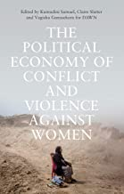 The Political Economy of Conflict and Violence against Women: Towards Feminist Framings from the South