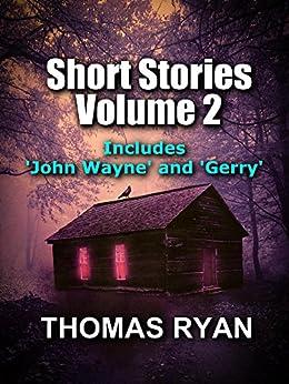 Short Stories Volume 2: Incudes 'John Wayne' and 'Gerry' by [Thomas Ryan]