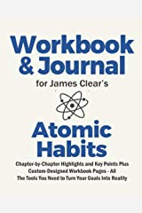 Journal and Workbook for James Clear's Atomic Habits: Chapter-by-Chapter Highlights and Key Points Plus Custom-Designed Workbook Pages - All The Tools You Need to Turn Your Goals Into Reality Paperback