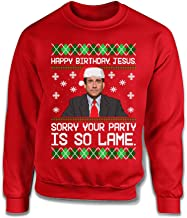 Happy Birthday Jesus Sorry Your Party is So Lame Funny Office Ugly Christmas Sweater Michael Scott TEP-1848