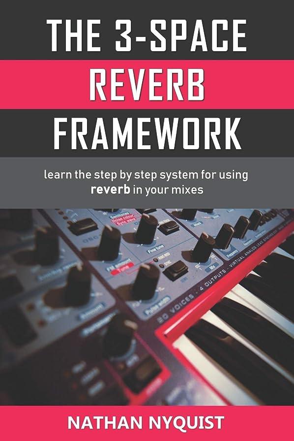 ほのめかす篭慣性The 3-Space Reverb Framework: Learn the step by step system for using reverb in your mixes
