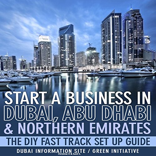 Start a Business in Dubai, Abu Dhabi & Northern Emirates     The DIY Fast Track Set up Guide              By:                                                                                                                                 Christine O. Sunil S.                               Narrated by:                                                                                                                                 Gregory Allen Siders                      Length: 3 hrs and 48 mins     2 ratings     Overall 3.5