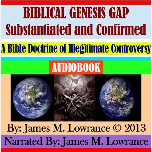 Biblical Genesis Gap Substantiated and Confirmed cover art