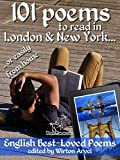 101 Poems to Read in London & New York: .. or Easily from Home (Best English Poetry Collection)