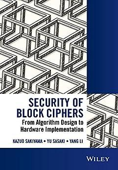 [Kazuo Sakiyama, Yu Sasaki, Yang Li]のSecurity of Block Ciphers: From Algorithm Design to Hardware Implementation (Wiley - IEEE) (English Edition)