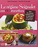 Le régime Seignalet en 60 recettes - Tous les conseils pratiques pour un quotidien sans gluten et sans lait !