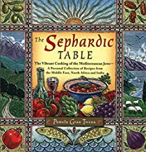 The Sephardic Table: The Vibrant Cooking of the Mediterranean Jews : a Personal Collection of Recipes from the Middle East, North Africa, and India