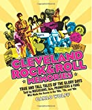 Cleveland Rock & Roll Memories: True and Tall Tales of the Glory Days, Told by Musicians, DJs, Promoters, and Fans Who Made the Scene in the '60s, '70s, and '80s