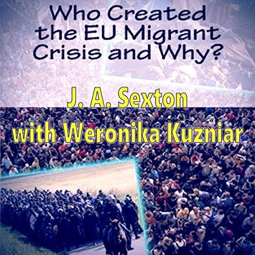 Who Created the EU Migrant Crisis and Why? Audiobook By J. A. Sexton cover art