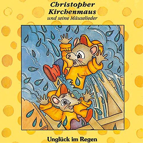 Unglück im Regen (Christopher Kirchenmaus und seine Mäuselieder 1) Titelbild