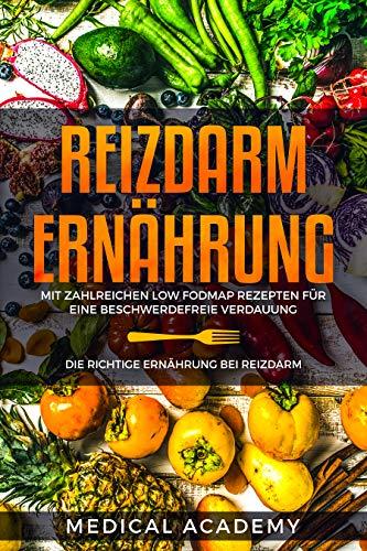 Reizdarm Ernährung: Die richtige Ernährung bei Reizdarm. Mit zahlreichen Low FODMAP Rezepten für eine beschwerdefreie Verdauung.