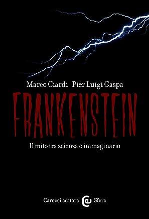 Frankenstein: Il mito tra scienza e immaginario (Le sfere Vol. 133)