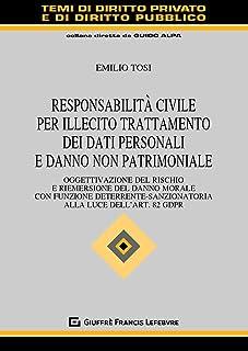 Responsabilità civile per illecito trattamento dei dati personali e danno non patrimoniale. Oggettivazione del rischio e r...