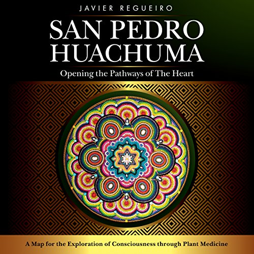San Pedro Huachuma     Opening the Pathways of the Heart              By:                                                                                                                                 Javier Regueiro                               Narrated by:                                                                                                                                 Javier Regueiro                      Length: 9 hrs and 23 mins     2 ratings     Overall 3.5